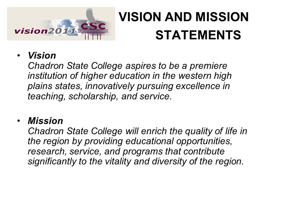 VISION AND MISSION STATEMENTS Vision Chadron State College aspires to be a premiere institution of higher education in the western high plains states,