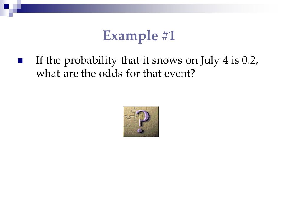 From Odds to Probability If the odds for an event E are a/b, then the probability of E can be found by using the formula: