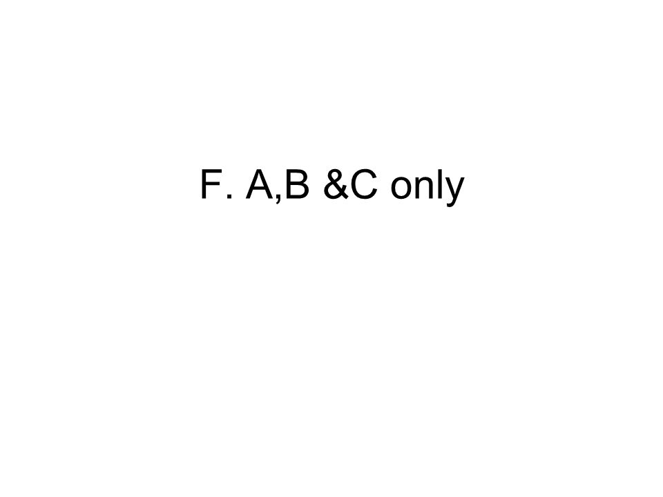 F. A,B &C only