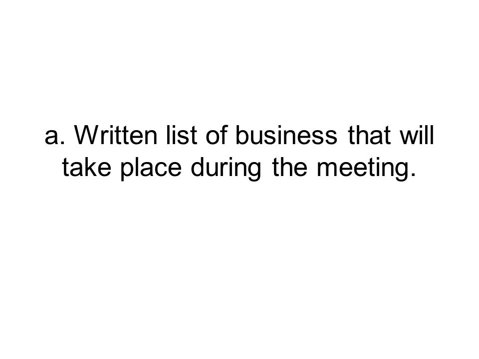 a. Written list of business that will take place during the meeting.