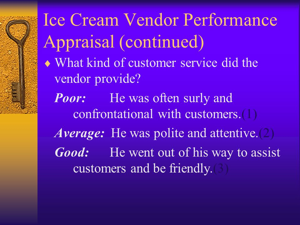 Ice Cream Vendor Performance Appraisal (continued)  What kind of customer service did the vendor provide.