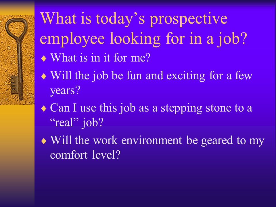 What is today's prospective employee looking for in a job.