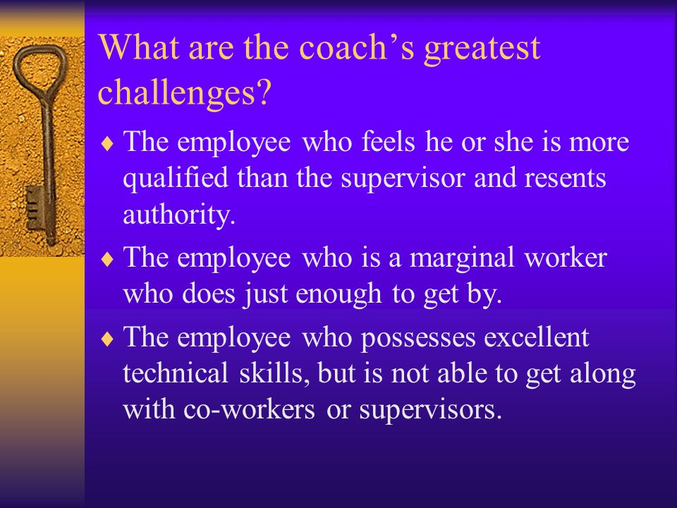 What are the coach's greatest challenges.