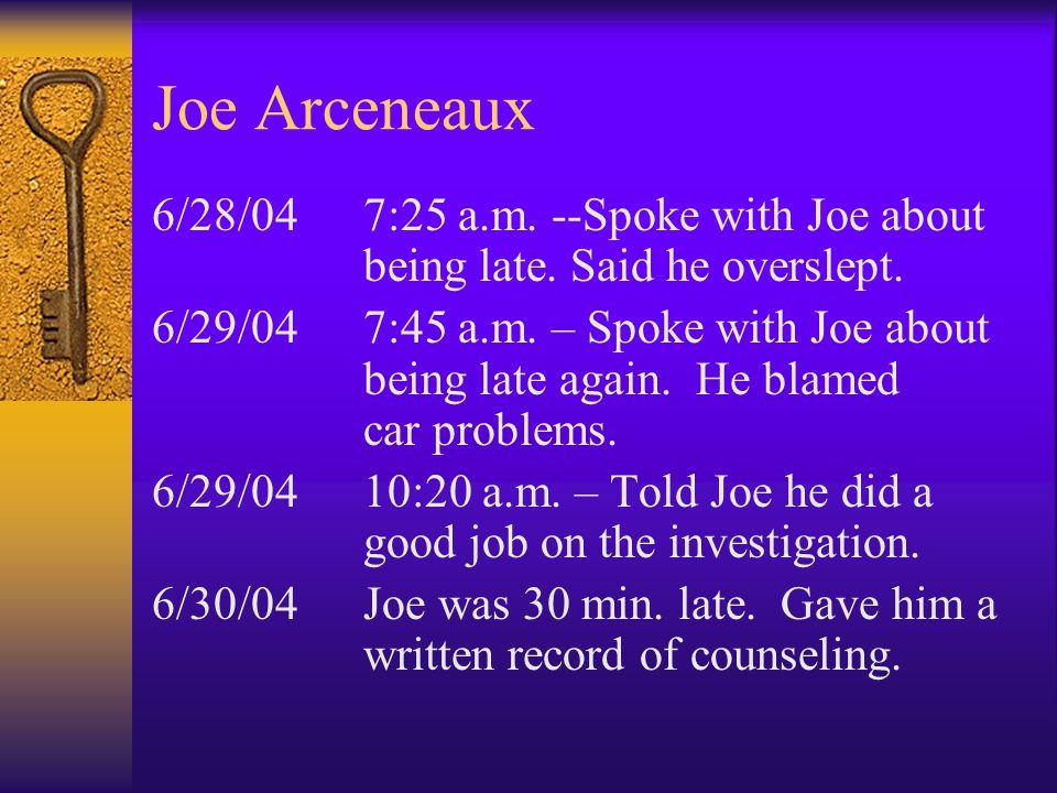 Joe Arceneaux 6/28/047:25 a.m. --Spoke with Joe about being late. Said he overslept. 6/29/047:45 a.m. – Spoke with Joe about being late again. He blam