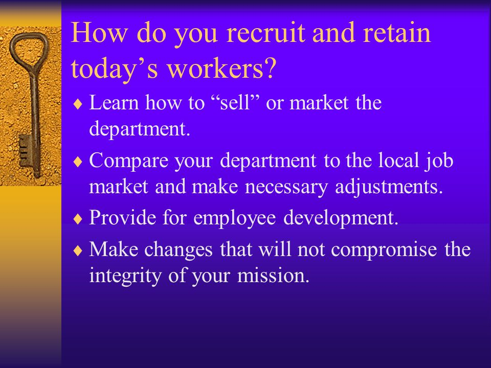 """How do you recruit and retain today's workers?  Learn how to """"sell"""" or market the department.  Compare your department to the local job market and m"""