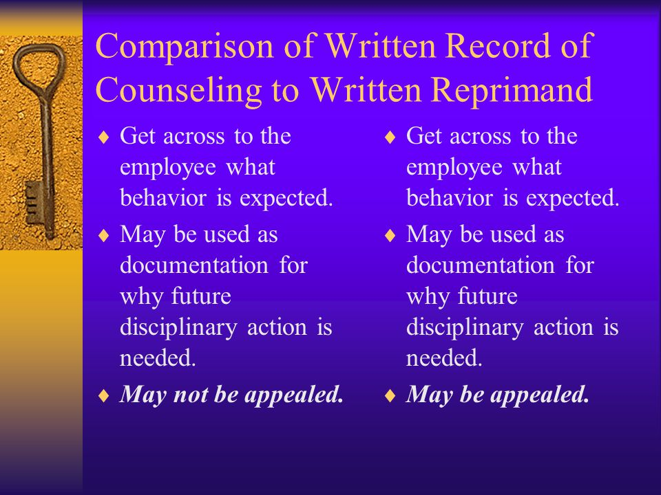 Comparison of Written Record of Counseling to Written Reprimand  Get across to the employee what behavior is expected.  May be used as documentation