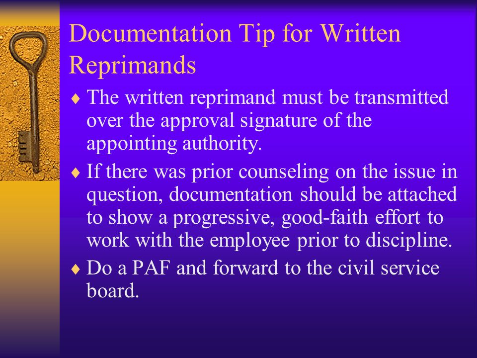 Documentation Tip for Written Reprimands  The written reprimand must be transmitted over the approval signature of the appointing authority.