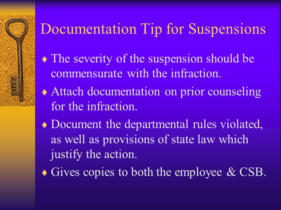 Documentation Tip for Suspensions  The severity of the suspension should be commensurate with the infraction.  Attach documentation on prior counsel