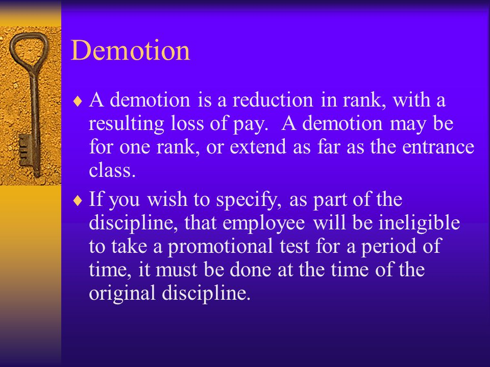 Demotion  A demotion is a reduction in rank, with a resulting loss of pay.