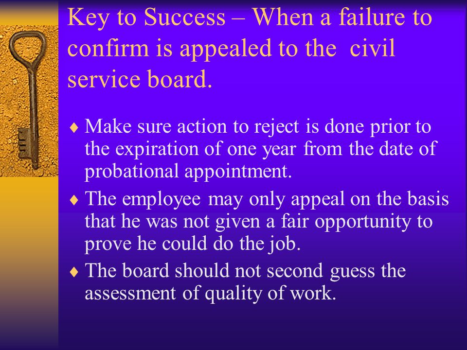 Key to Success – When a failure to confirm is appealed to the civil service board.