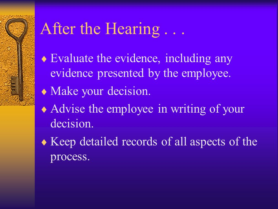 After the Hearing...  Evaluate the evidence, including any evidence presented by the employee.