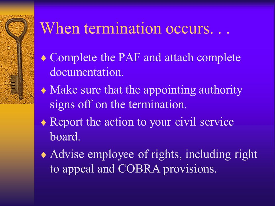 When termination occurs...  Complete the PAF and attach complete documentation.  Make sure that the appointing authority signs off on the terminatio