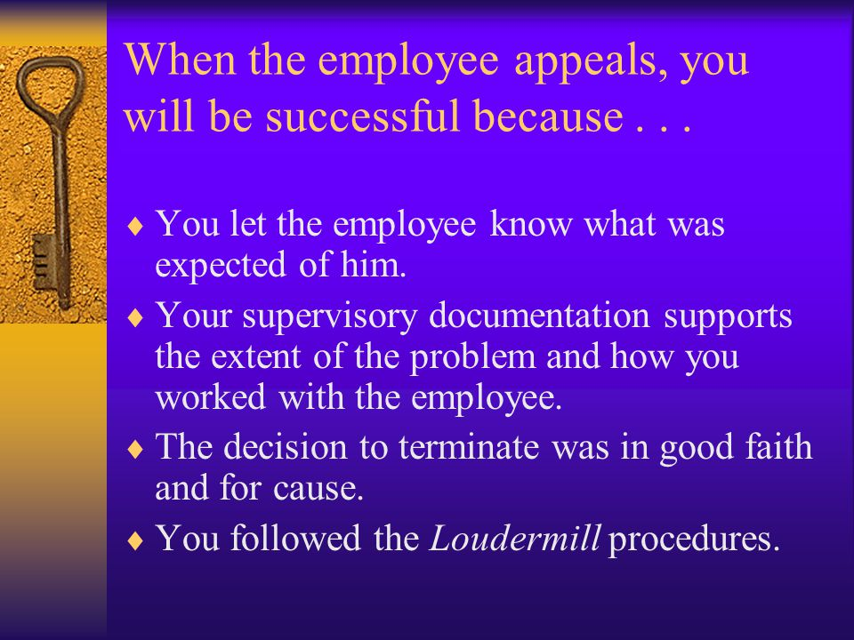 When the employee appeals, you will be successful because...