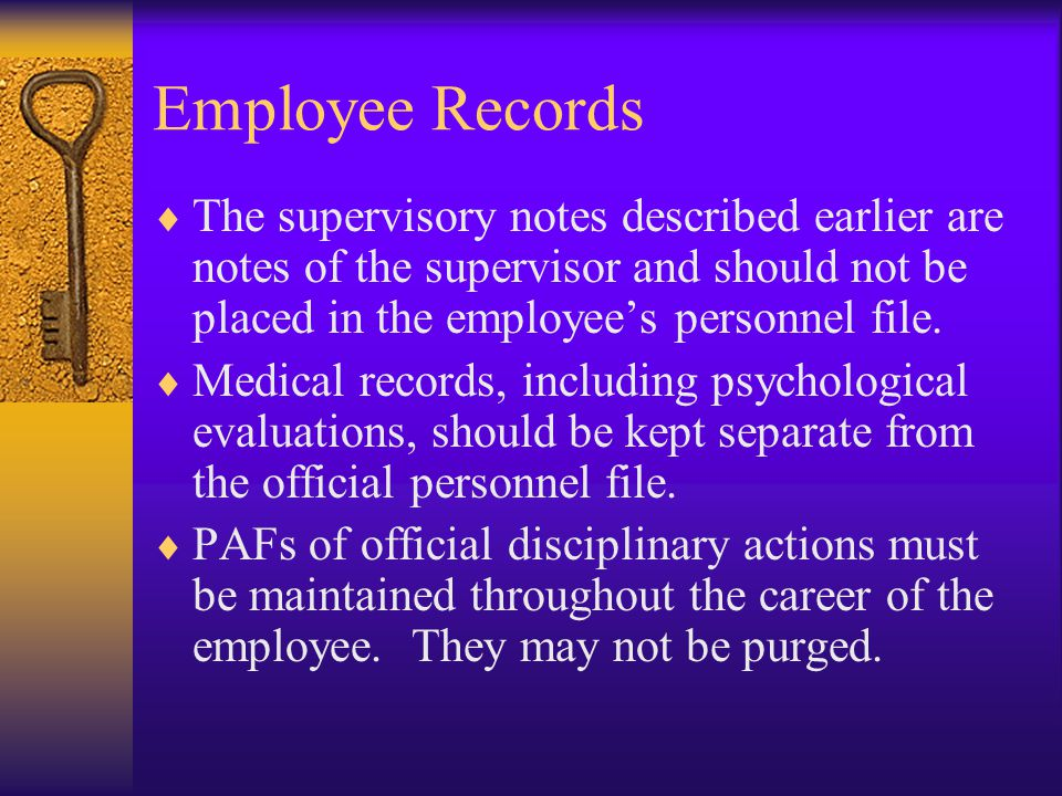 Employee Records  The supervisory notes described earlier are notes of the supervisor and should not be placed in the employee's personnel file.  Me