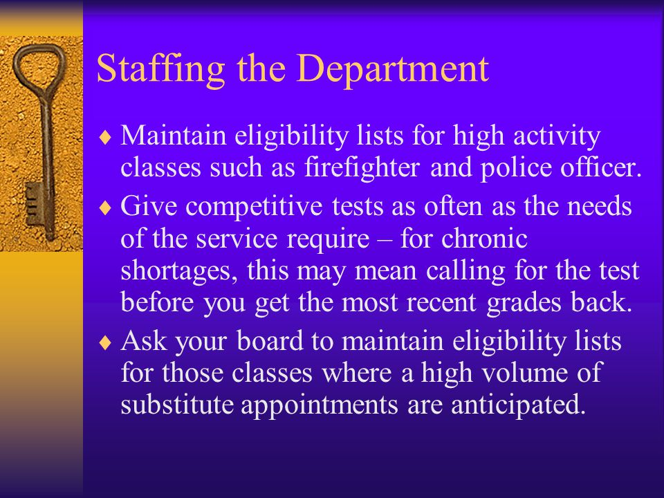 Staffing the Department  Maintain eligibility lists for high activity classes such as firefighter and police officer.  Give competitive tests as oft