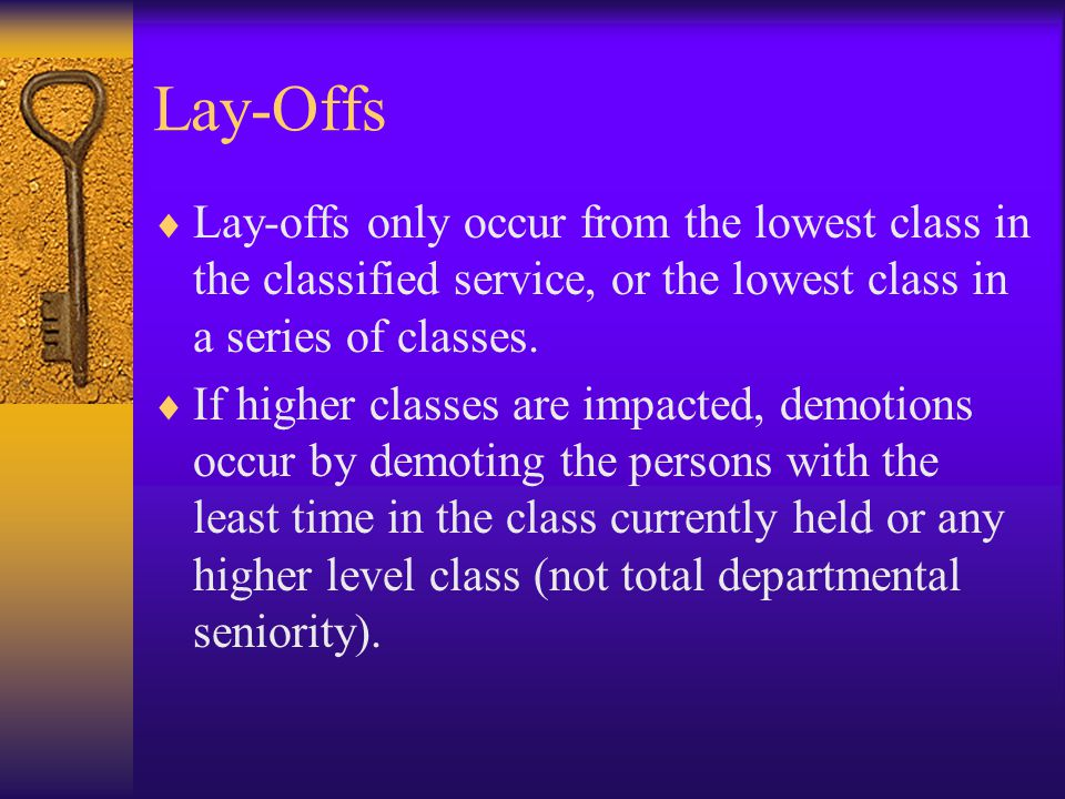 Lay-Offs  Lay-offs only occur from the lowest class in the classified service, or the lowest class in a series of classes.