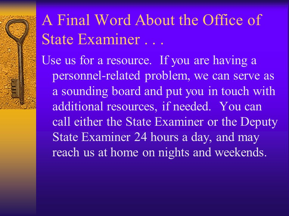 A Final Word About the Office of State Examiner... Use us for a resource. If you are having a personnel-related problem, we can serve as a sounding bo