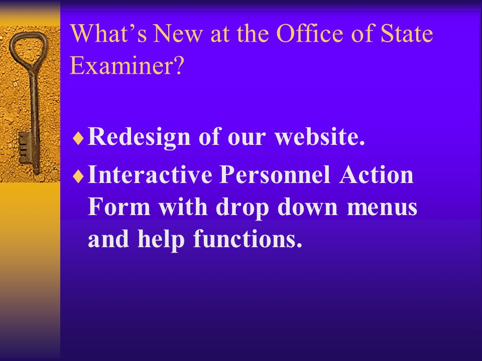 What's New at the Office of State Examiner?  Redesign of our website.  Interactive Personnel Action Form with drop down menus and help functions.