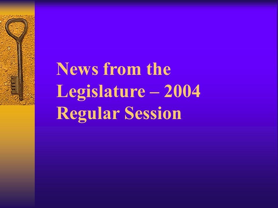 News from the Legislature – 2004 Regular Session