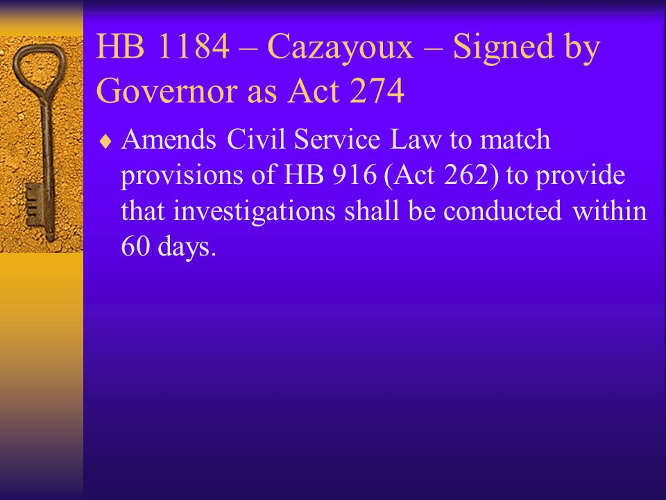 HB 1184 – Cazayoux – Signed by Governor as Act 274  Amends Civil Service Law to match provisions of HB 916 (Act 262) to provide that investigations s