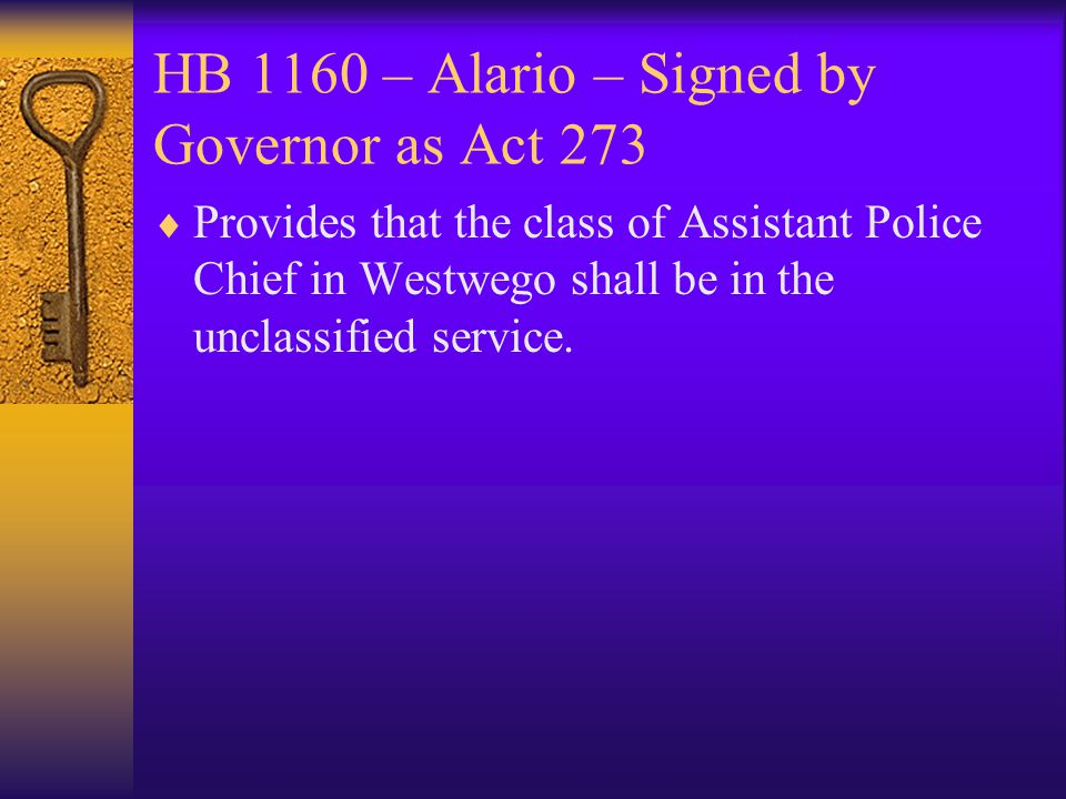 HB 1160 – Alario – Signed by Governor as Act 273  Provides that the class of Assistant Police Chief in Westwego shall be in the unclassified service.