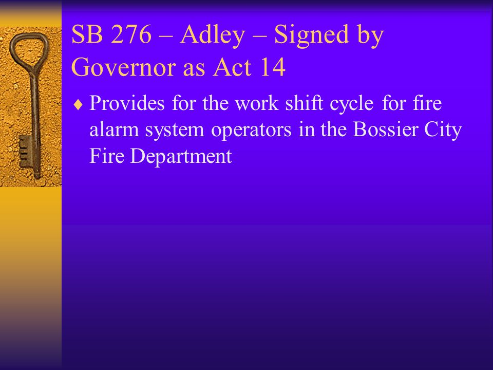 SB 276 – Adley – Signed by Governor as Act 14  Provides for the work shift cycle for fire alarm system operators in the Bossier City Fire Department