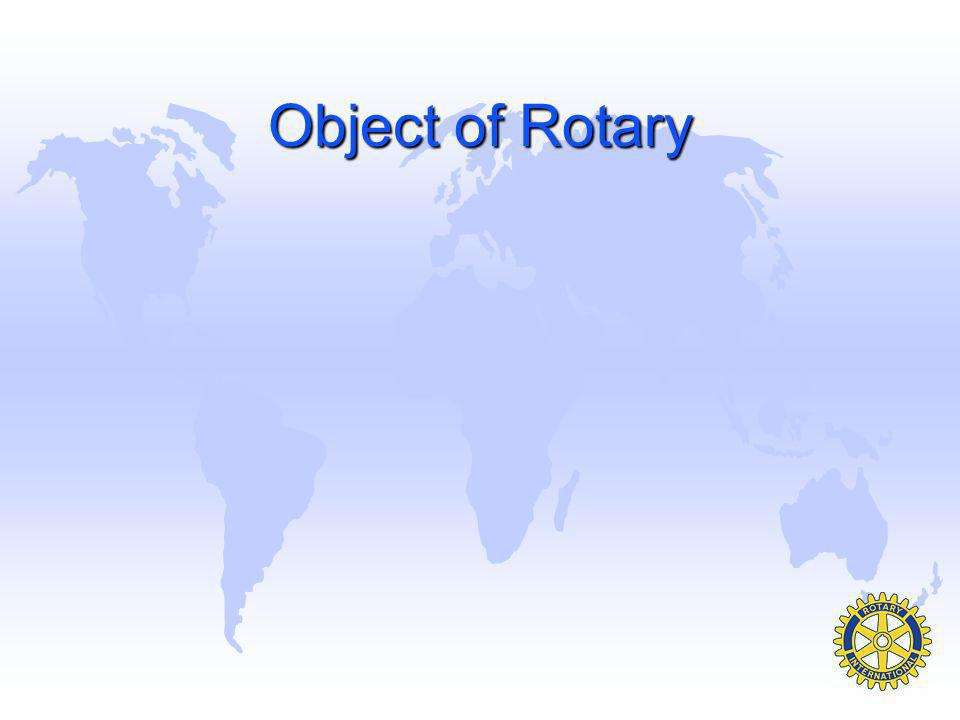 Object of Rotary u Third. The application of the ideal of service by every Rotarian to his or her personal, business and community life; u Fourth. The