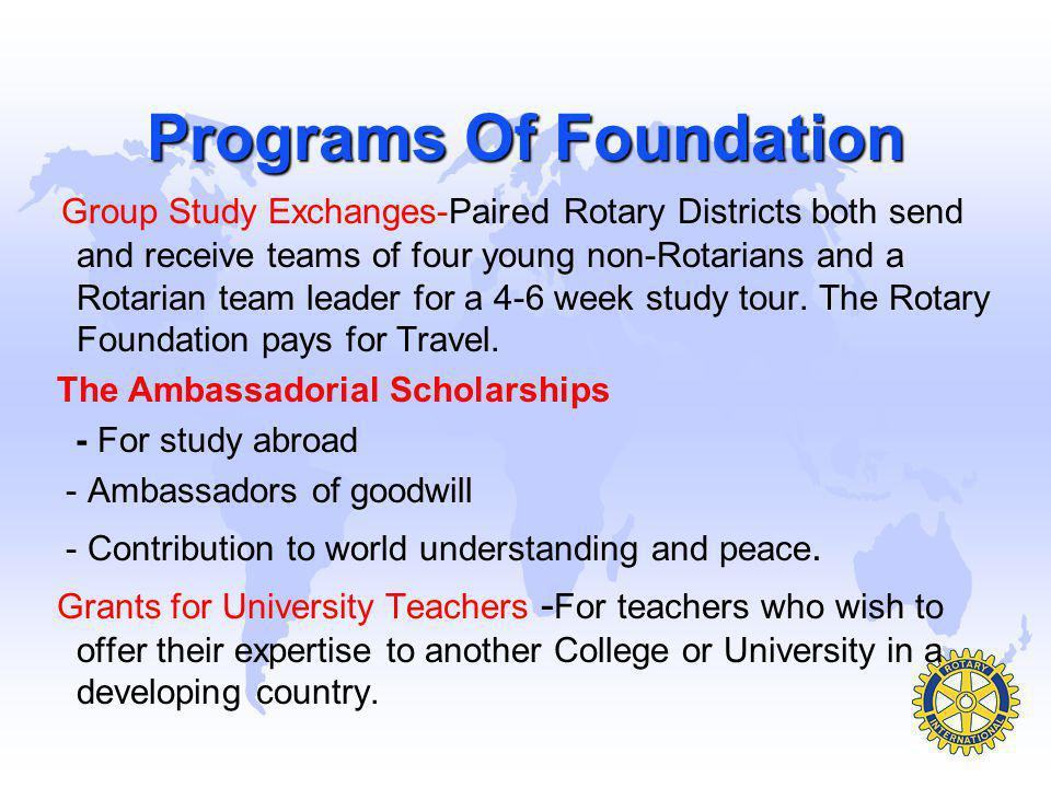 The Rotary Foundation Mission To Support the efforts of Rotary International to achieve world understanding and peace through International humanitari