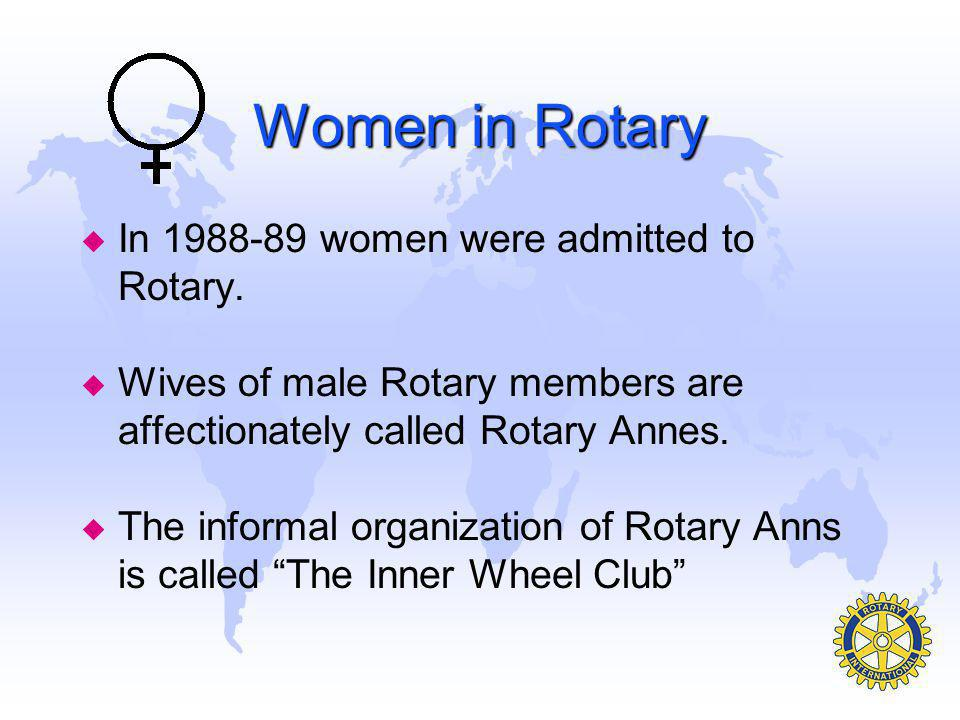 Women in Rotary u In 1988-89 women were admitted to Rotary.
