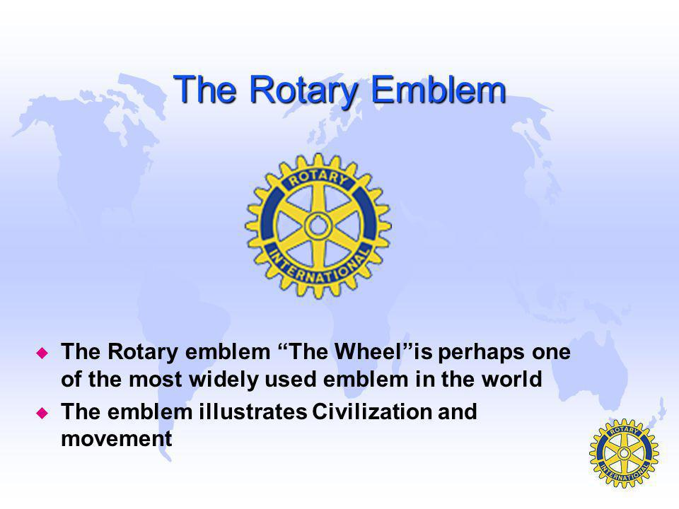 The Rotary Emblem u The Rotary emblem The Wheel is perhaps one of the most widely used emblem in the world u The emblem illustrates Civilization and movement