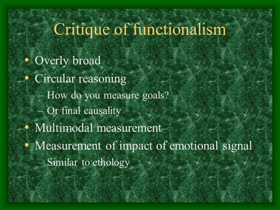 Critique of functionalism Overly broad Circular reasoning –How do you measure goals.