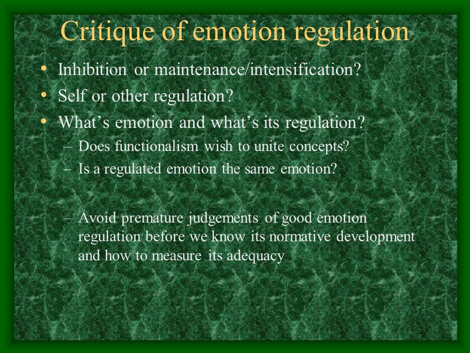Critique of emotion regulation Inhibition or maintenance/intensification.