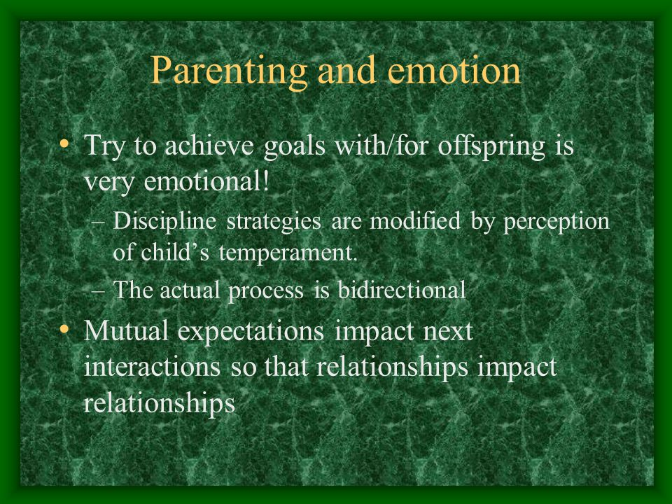 Parenting and emotion Try to achieve goals with/for offspring is very emotional.
