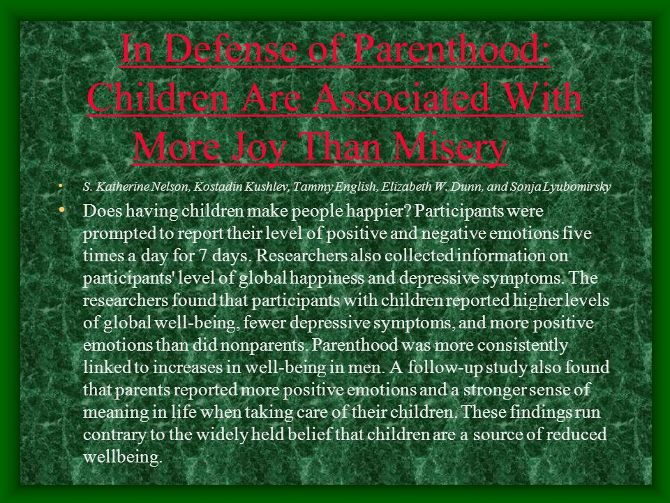 In Defense of Parenthood: Children Are Associated With More Joy Than MiseryIn Defense of Parenthood: Children Are Associated With More Joy Than Misery S.