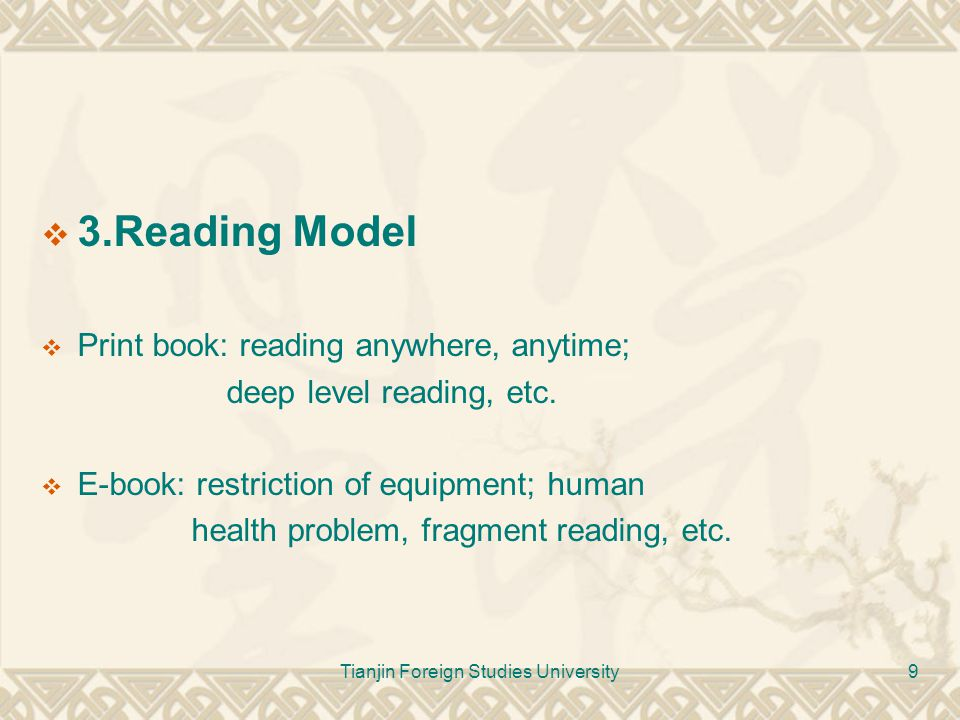 Tianjin Foreign Studies University9  3.Reading Model  Print book: reading anywhere, anytime; deep level reading, etc.  E-book: restriction of equip