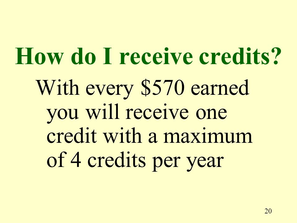 20 With every $570 earned you will receive one credit with a maximum of 4 credits per year How do I receive credits?