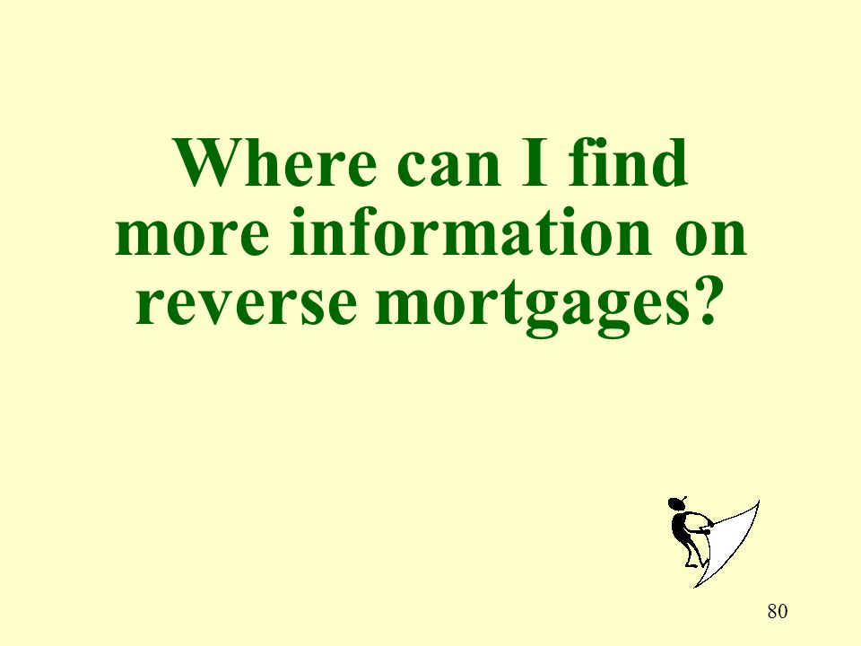 80 Where can I find more information on reverse mortgages?