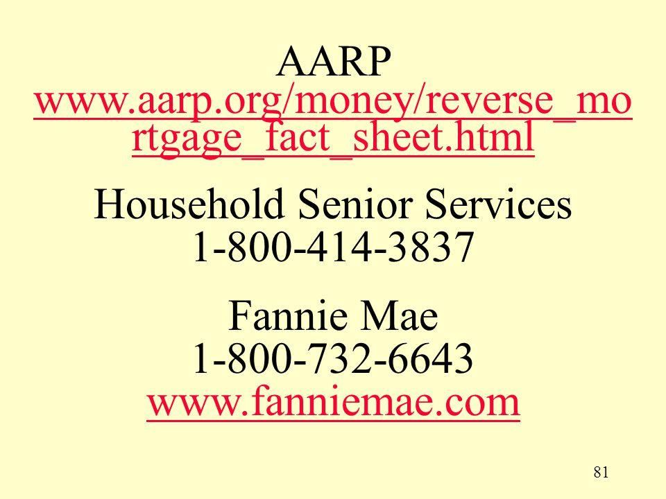 81 AARP www.aarp.org/money/reverse_mo rtgage_fact_sheet.html www.aarp.org/money/reverse_mo rtgage_fact_sheet.html Household Senior Services 1-800-414-