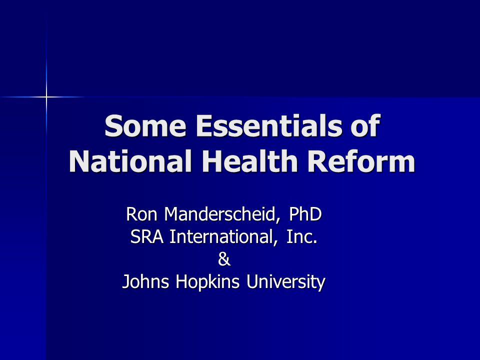 Some Essentials of National Health Reform Ron Manderscheid, PhD SRA International, Inc.