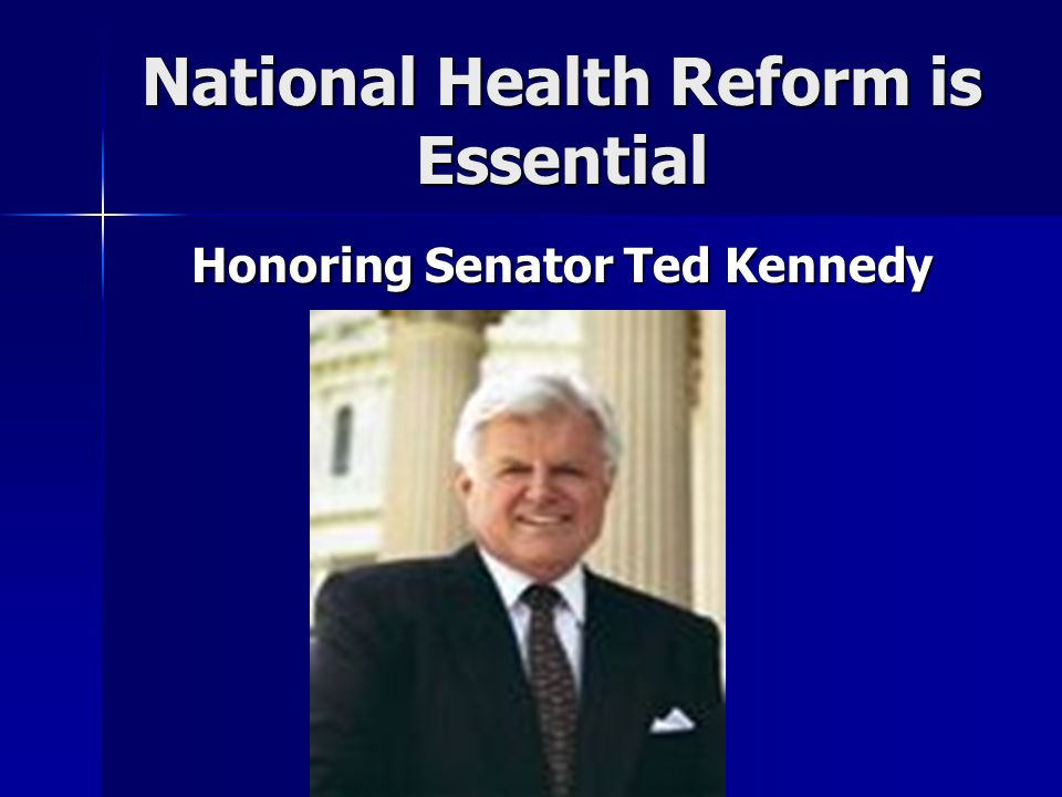 National Health Reform is Essential Current Context is Very Precarious –Care Quality is Low –Costs are Very High –Costs are Projected to Spiral Higher –Families are Being Squeezed by Health Insurance Premiums –We have known these important facts for a very long time….