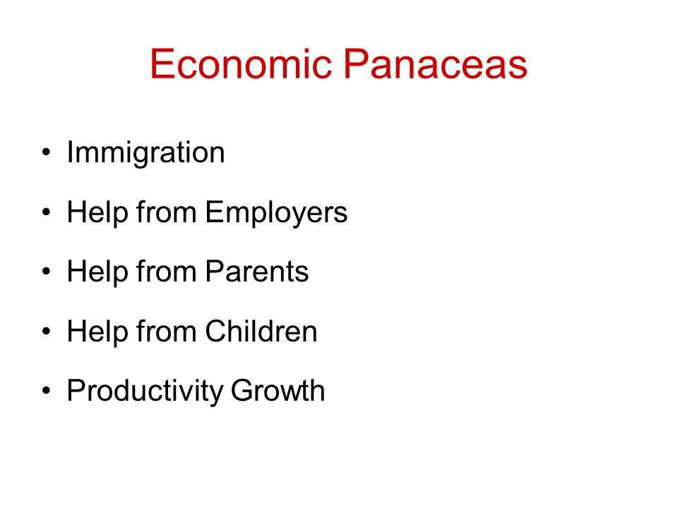 Economic Panaceas Immigration Help from Employers Help from Parents Help from Children Productivity Growth