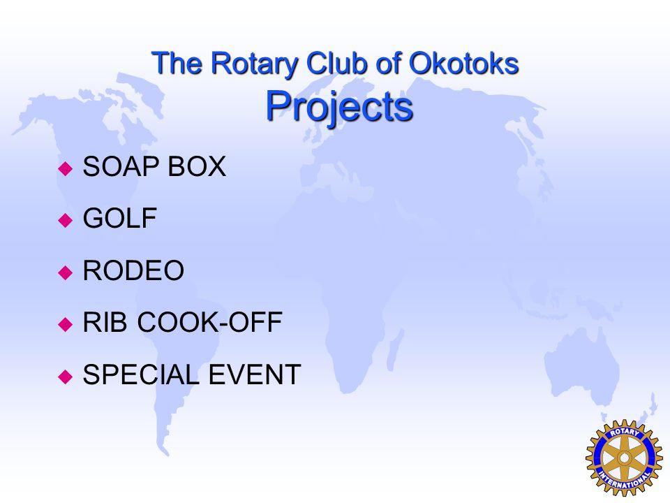The Rotary Club of Okotoks Projects u SOAP BOX u GOLF u RODEO u RIB COOK-OFF u SPECIAL EVENT