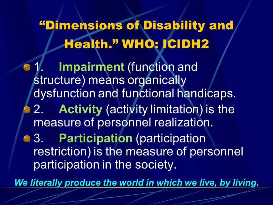 Dimensions of Disability and Health. WHO: ICIDH2 1.