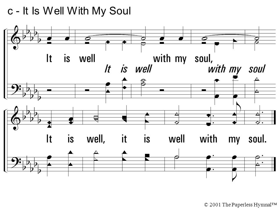 It is well with my soul, It is well, it is well with my soul. c - It Is Well With My Soul © 2001 The Paperless Hymnal™