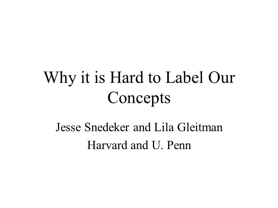 Why it is Hard to Label Our Concepts Jesse Snedeker and Lila Gleitman Harvard and U. Penn