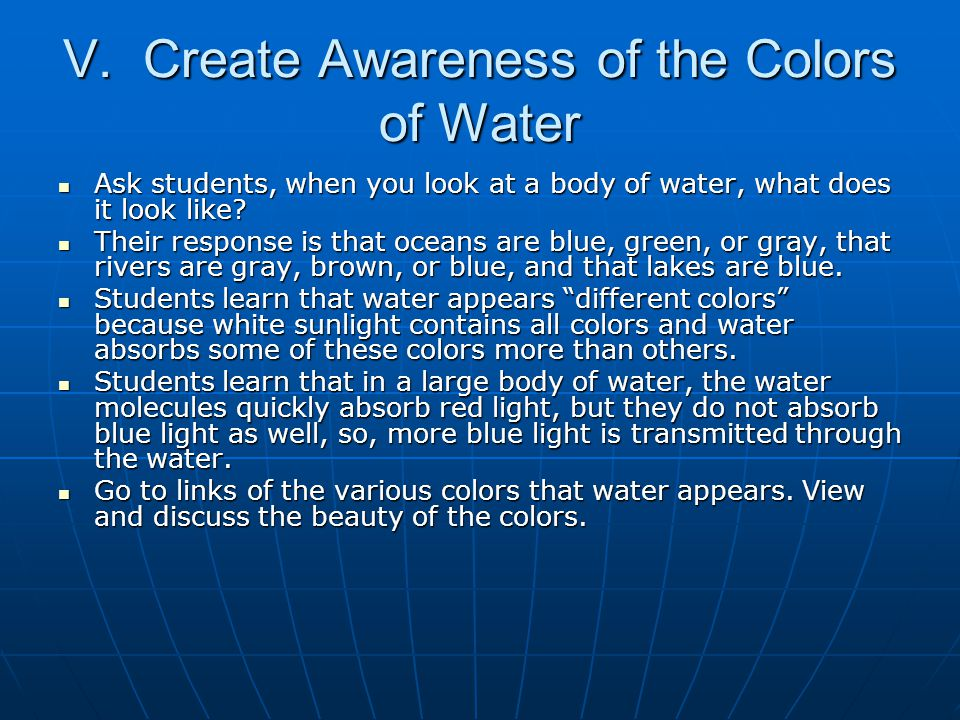 V. Create Awareness of the Colors of Water Ask students, when you look at a body of water, what does it look like? Ask students, when you look at a bo