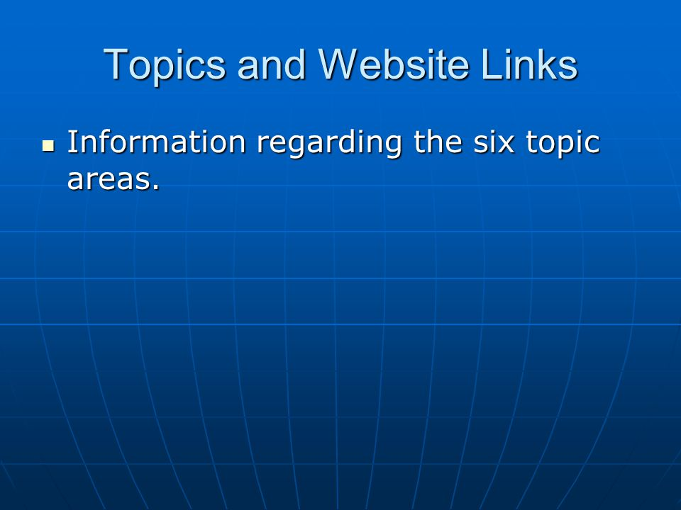 Topics and Website Links Information regarding the six topic areas.