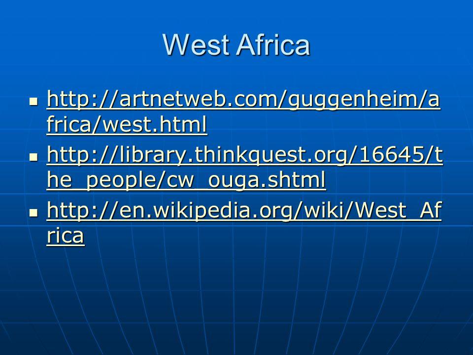 West Africa http://artnetweb.com/guggenheim/a frica/west.html http://artnetweb.com/guggenheim/a frica/west.html http://artnetweb.com/guggenheim/a frica/west.html http://artnetweb.com/guggenheim/a frica/west.html http://library.thinkquest.org/16645/t he_people/cw_ouga.shtml http://library.thinkquest.org/16645/t he_people/cw_ouga.shtml http://library.thinkquest.org/16645/t he_people/cw_ouga.shtml http://library.thinkquest.org/16645/t he_people/cw_ouga.shtml http://en.wikipedia.org/wiki/West_Af rica http://en.wikipedia.org/wiki/West_Af rica http://en.wikipedia.org/wiki/West_Af rica http://en.wikipedia.org/wiki/West_Af rica