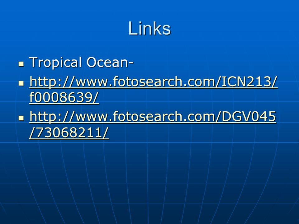 Links Tropical Ocean- Tropical Ocean- http://www.fotosearch.com/ICN213/ f0008639/ http://www.fotosearch.com/ICN213/ f0008639/ http://www.fotosearch.com/ICN213/ f0008639/ http://www.fotosearch.com/ICN213/ f0008639/ http://www.fotosearch.com/DGV045 /73068211/ http://www.fotosearch.com/DGV045 /73068211/ http://www.fotosearch.com/DGV045 /73068211/ http://www.fotosearch.com/DGV045 /73068211/