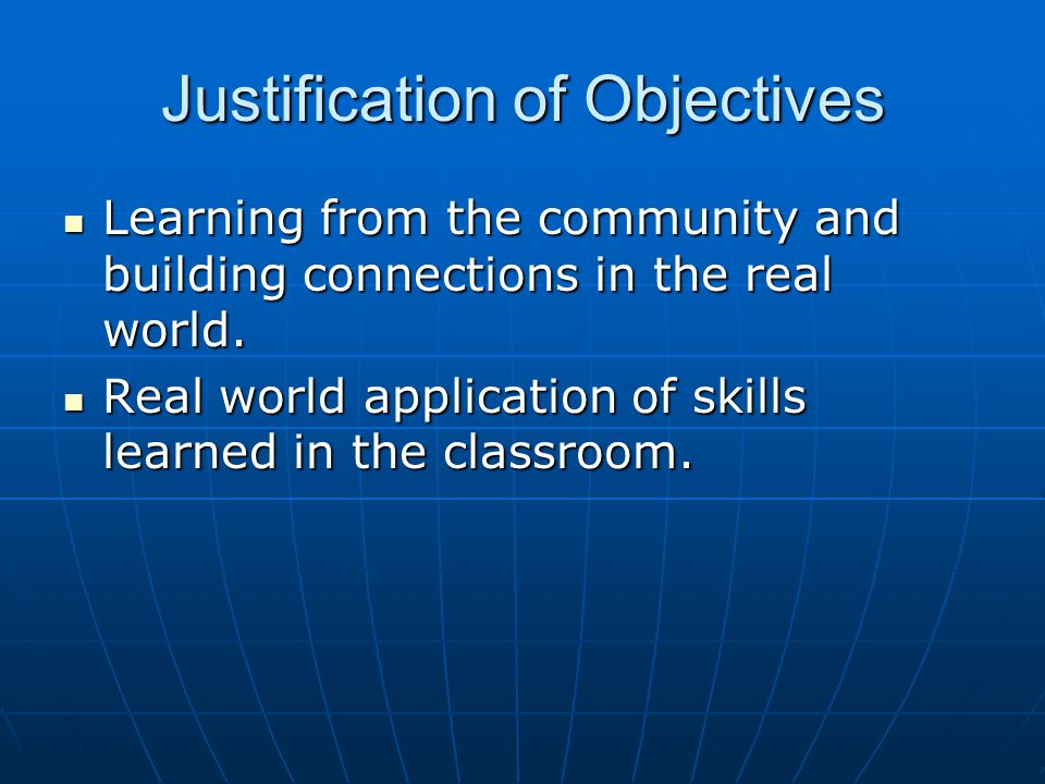 Justification of Objectives Learning from the community and building connections in the real world.